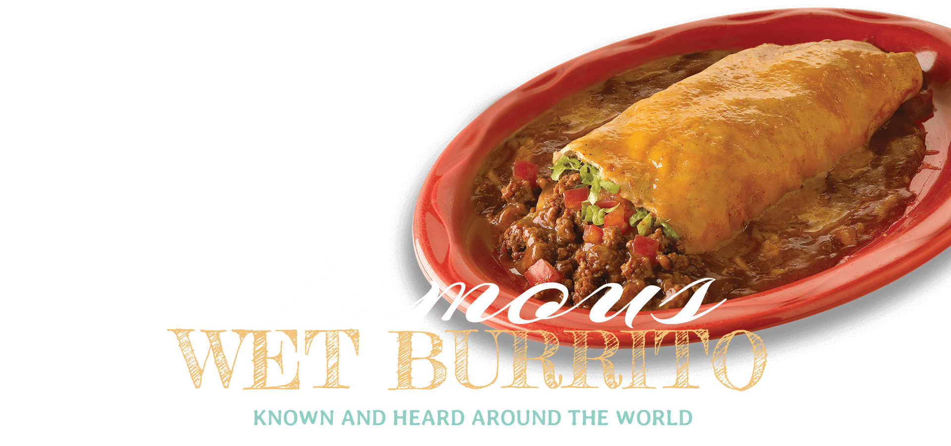 Famous Wet Burrito - Known and Heard Around the World