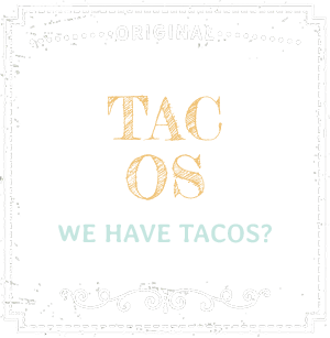 Tacos - We Have Tacos?